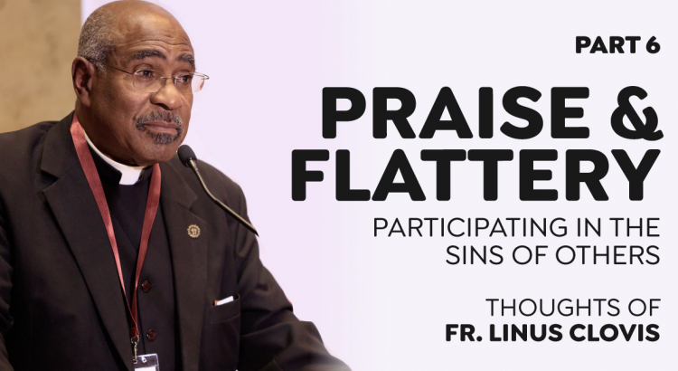 Praise & Flattery - Part 6 | Participating in the sins of others ~ Thoughts of Fr. Linus Clovis