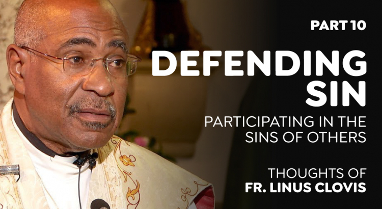 Defending Sin - Part 10 | Participating in the sins of others ~ Thoughts of Fr. Linus Clovis