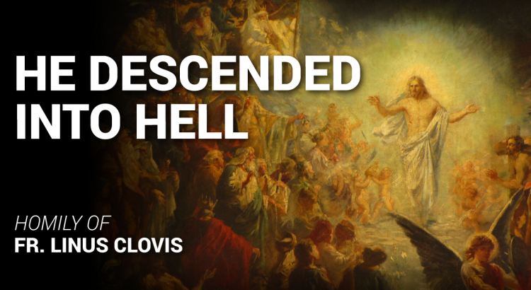 He descended into hell ~ Fr. Linus Clovis