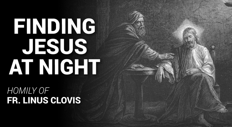 Finding Jesus at night ~ Fr. Linus Clovis
