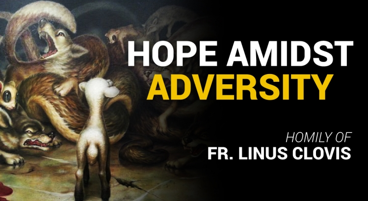 Hope amidst adversity ~ Fr. Linus Clovis
