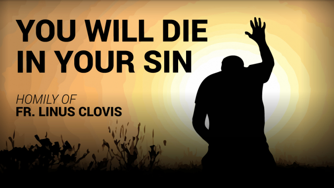 You will die in your sin ~ Fr. Linus Clovis