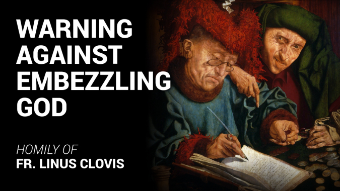 Warning against embezzling God ~ Fr. Linus Clovis