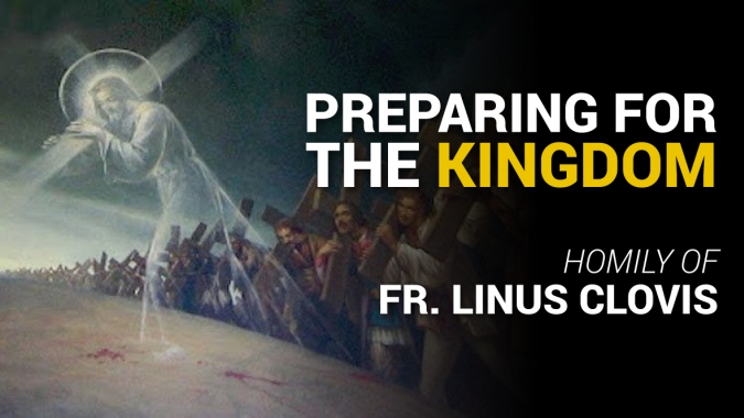 Preparing for the Kingdom ~ Fr. Linus Clovis