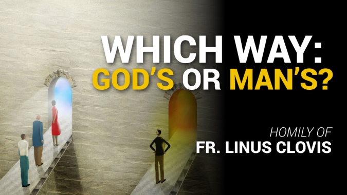 Which way: God's or man's? ~ Fr. Linus Clovis